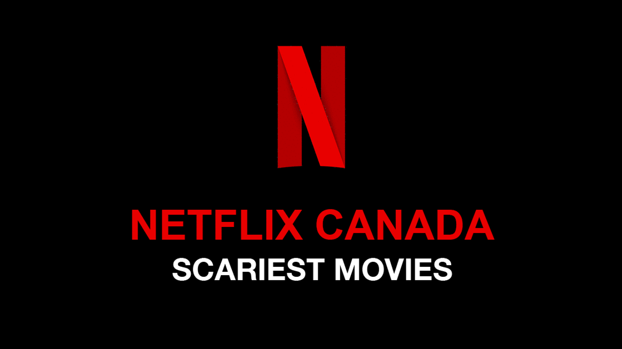 These Are Currently The Scariest Movies On Netflix Canada