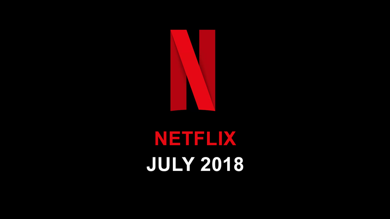 Netflix US July 2018 Movie & TV Shows Announced