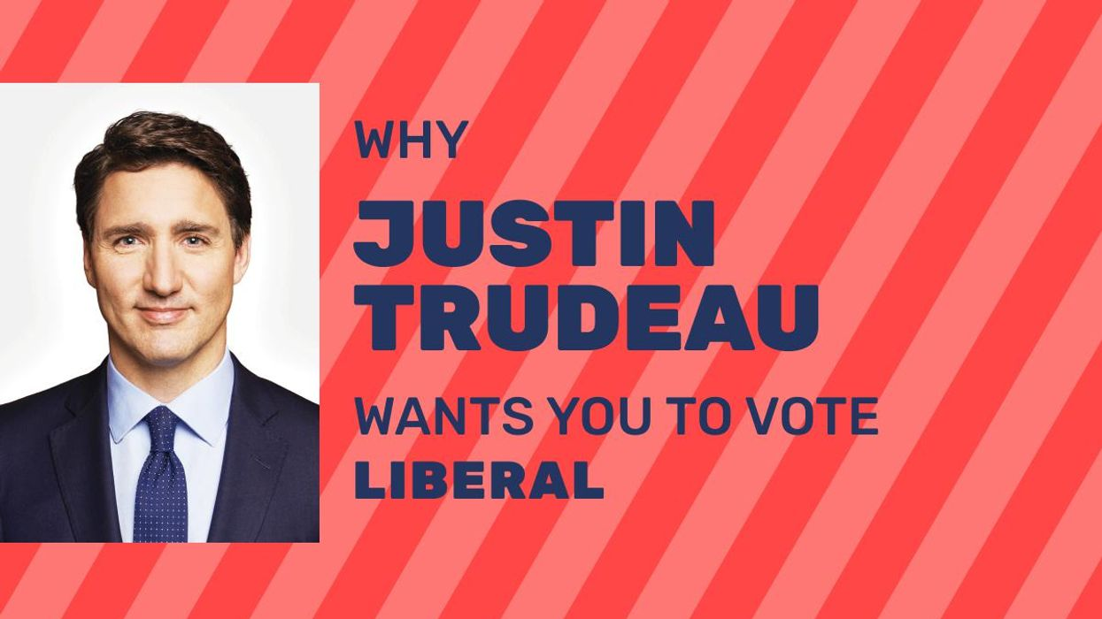 6 Reasons Why Justin Trudeau Wants You To Vote Liberal